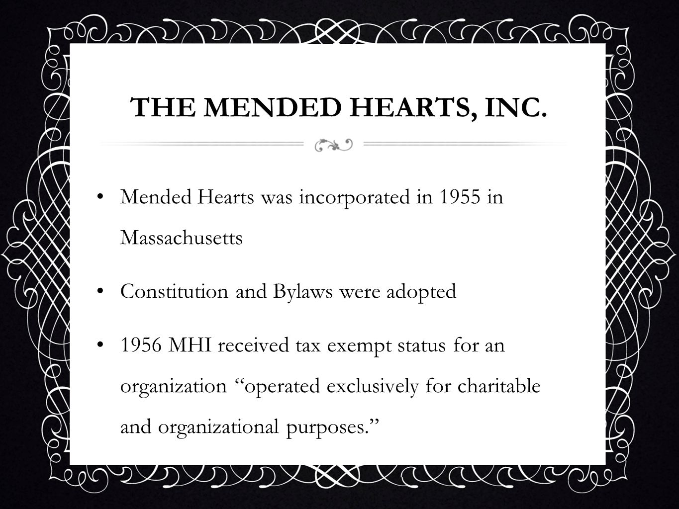 THE MENDED HEARTS, INC. Mended Hearts was incorporated in 1955 in Massachusetts. Constitution and Bylaws were adopted.