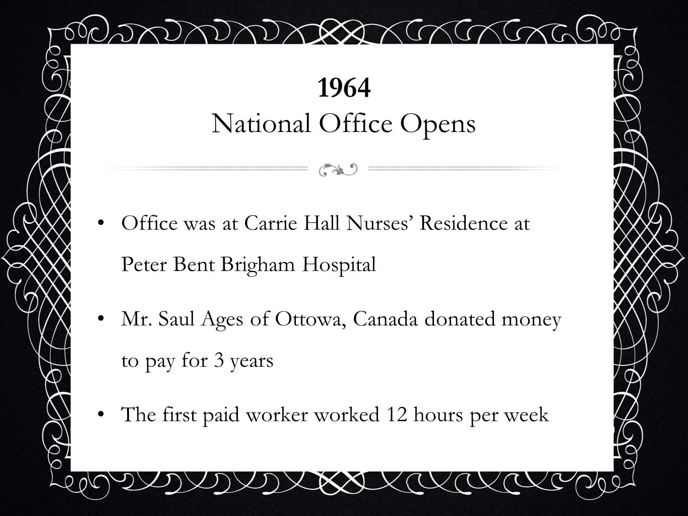 1964 National Office Opens Office was at Carrie Hall Nurses' Residence at Peter Bent Brigham Hospital.