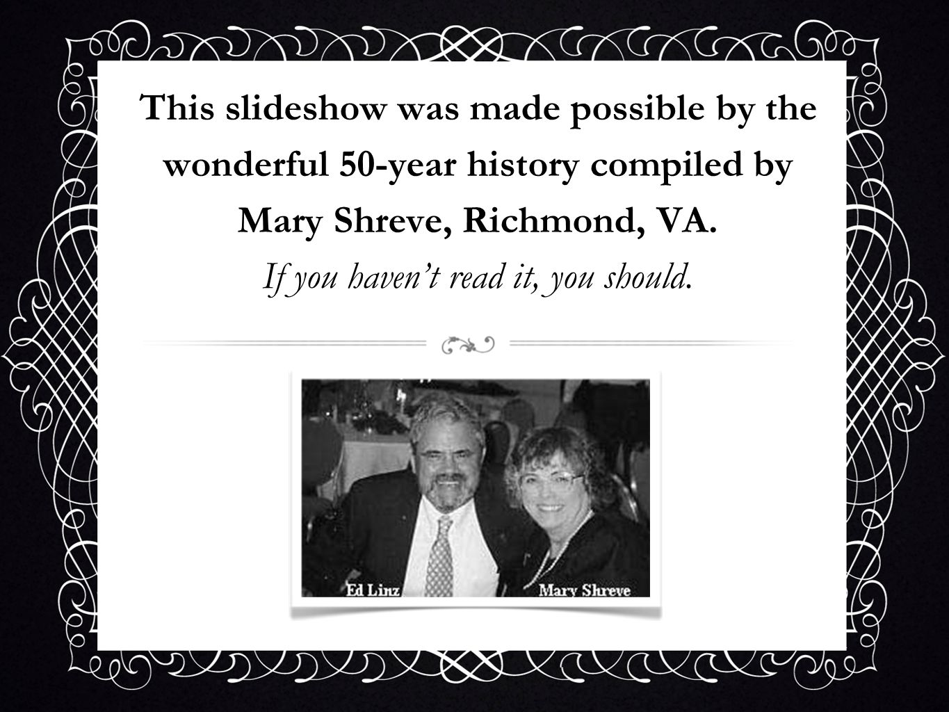 This slideshow was made possible by the wonderful 50-year history compiled by Mary Shreve, Richmond, VA.