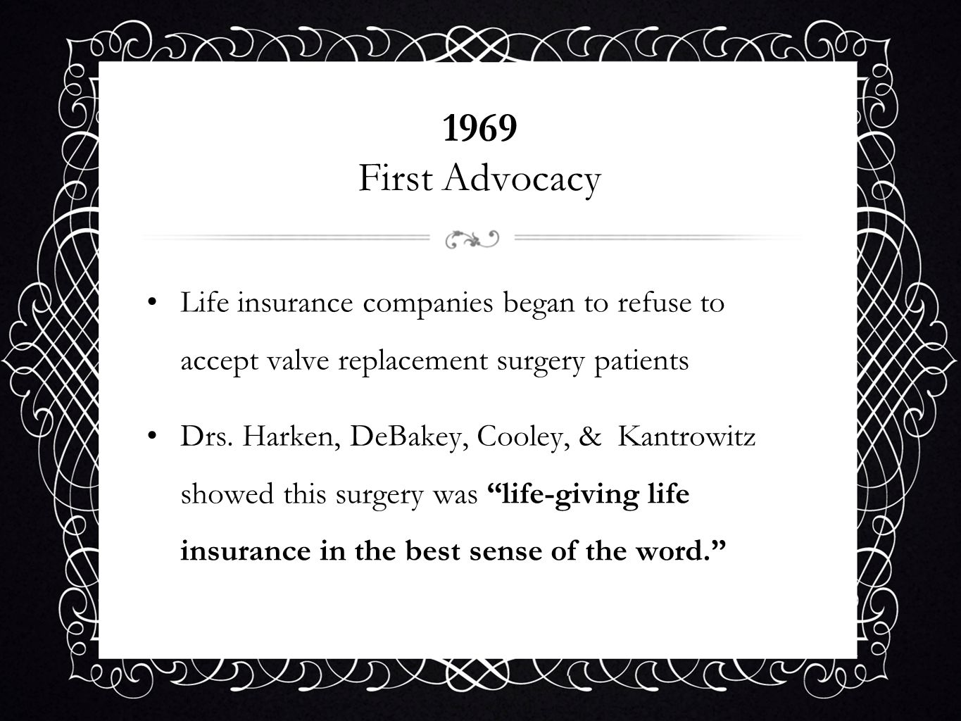 1969 First Advocacy Life insurance companies began to refuse to accept valve replacement surgery patients.