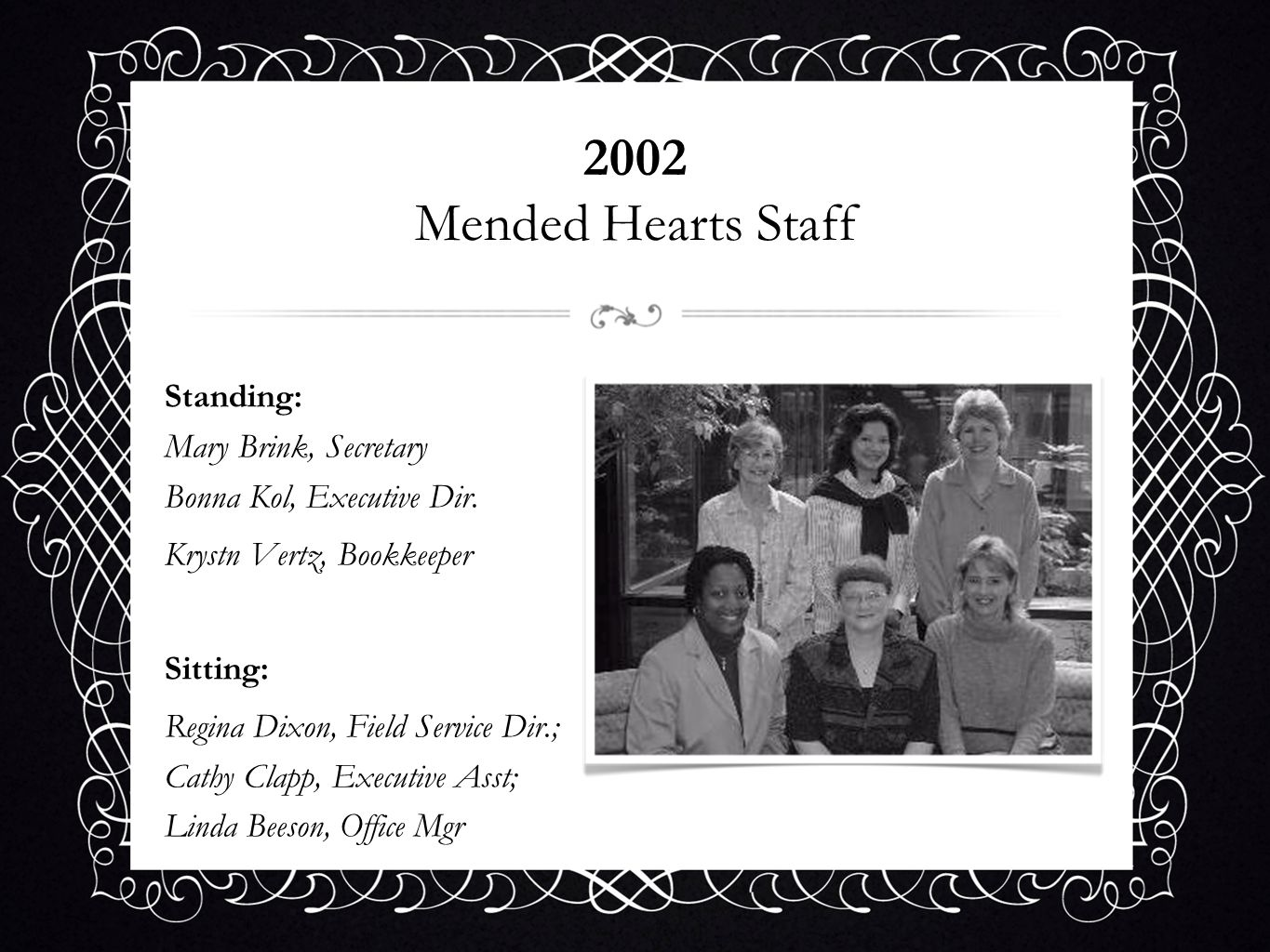 2002 Mended Hearts Staff Standing: Mary Brink, Secretary Bonna Kol, Executive Dir. Krystn Vertz, Bookkeeper.