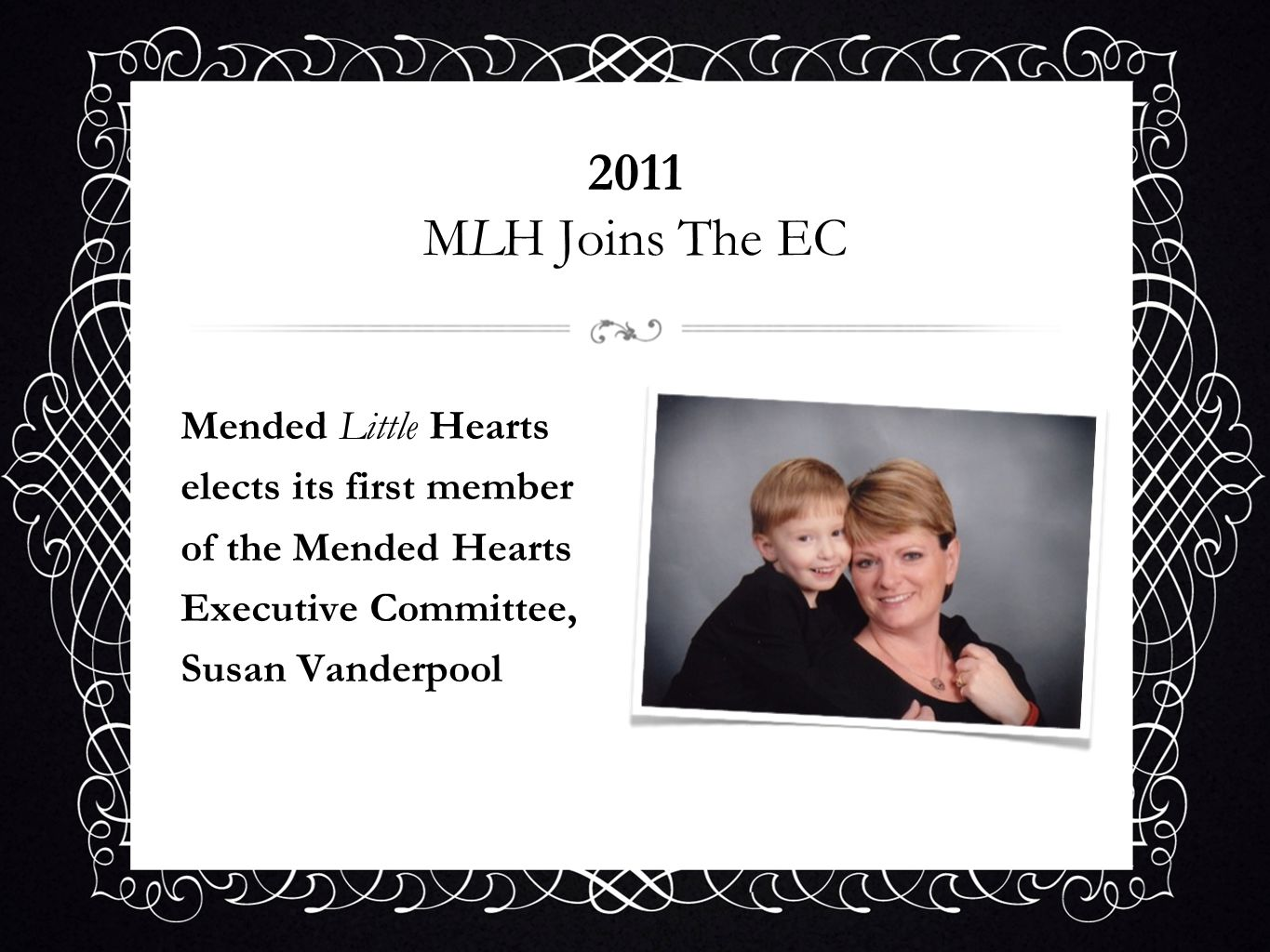 2011 MLH Joins The EC Mended Little Hearts elects its first member of the Mended Hearts Executive Committee, Susan Vanderpool.