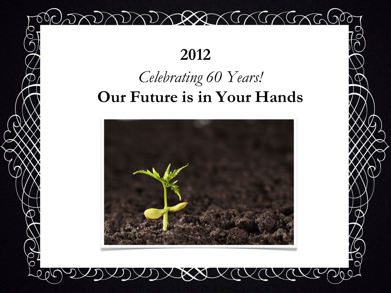 Celebrating 60 Years! Our Future is in Your Hands