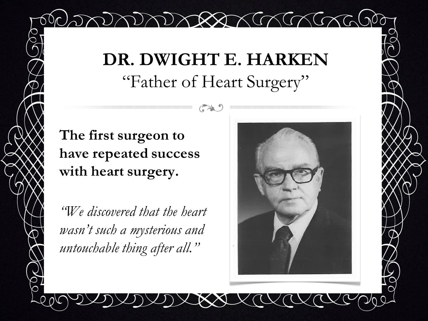 DR. DWIGHT E. HARKEN Father of Heart Surgery