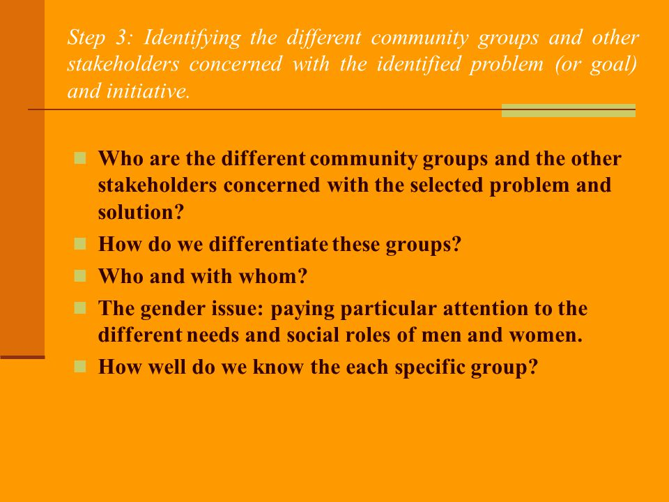 Step 3: Identifying the different community groups and other stakeholders concerned with the identified problem (or goal) and initiative.
