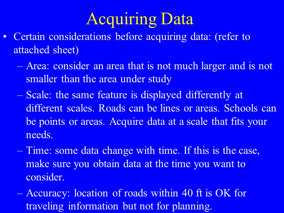 Acquiring Data Certain considerations before acquiring data: (refer to attached sheet)