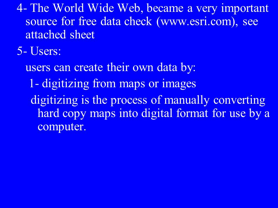 4- The World Wide Web, became a very important source for free data check (www.esri.com), see attached sheet