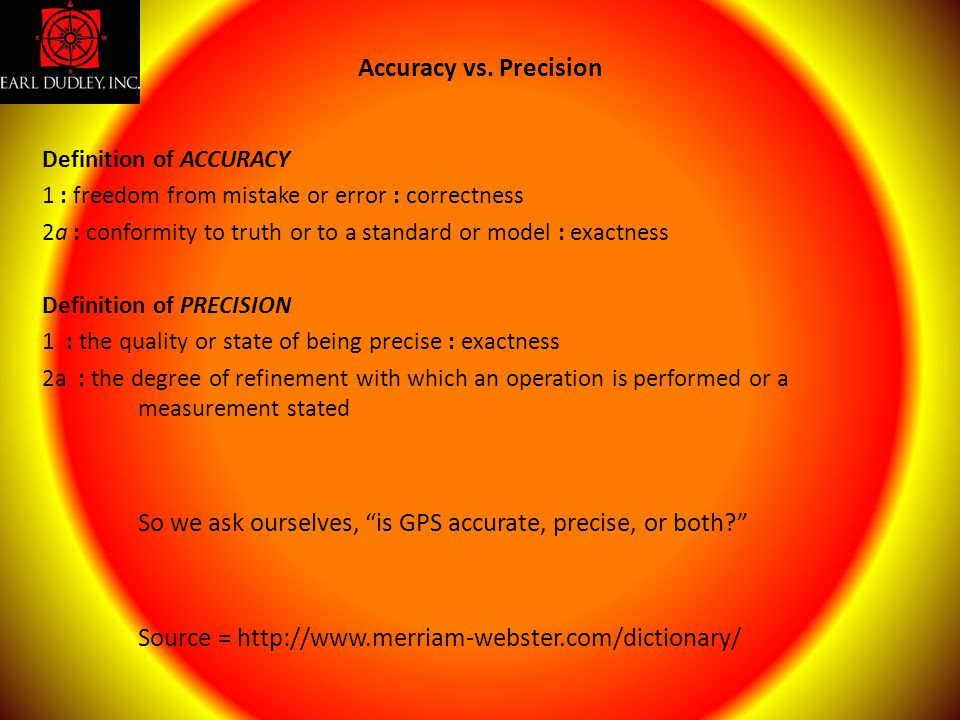 So we ask ourselves, is GPS accurate, precise, or both