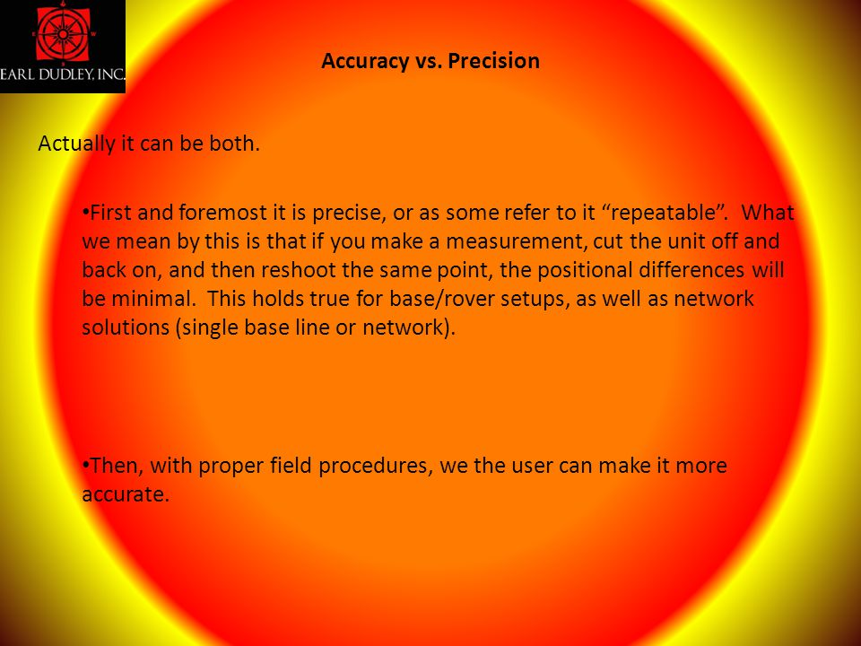Accuracy vs. Precision Actually it can be both.