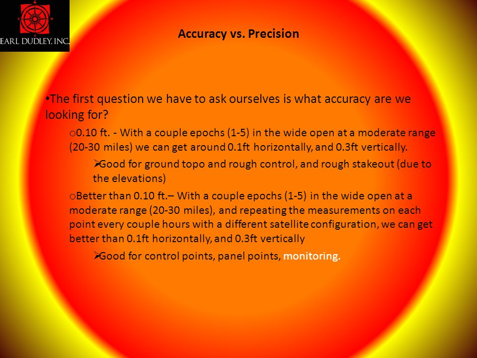 Accuracy vs. Precision The first question we have to ask ourselves is what accuracy are we looking for