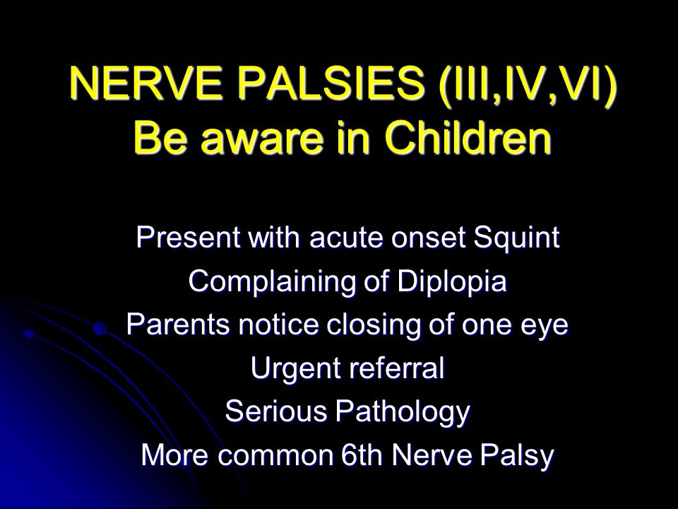 NERVE PALSIES (III,IV,VI) Be aware in Children