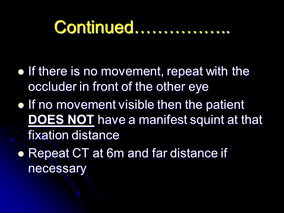 Continued…………….. If there is no movement, repeat with the occluder in front of the other eye.