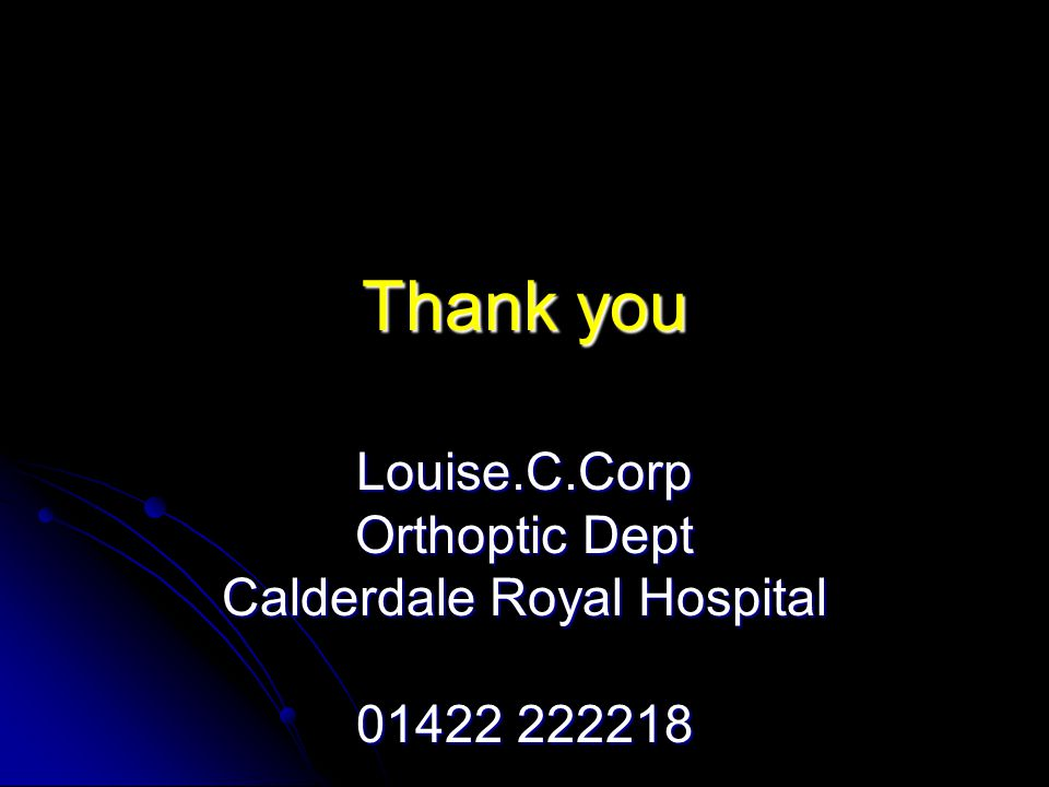 Louise.C.Corp Orthoptic Dept Calderdale Royal Hospital 01422 222218