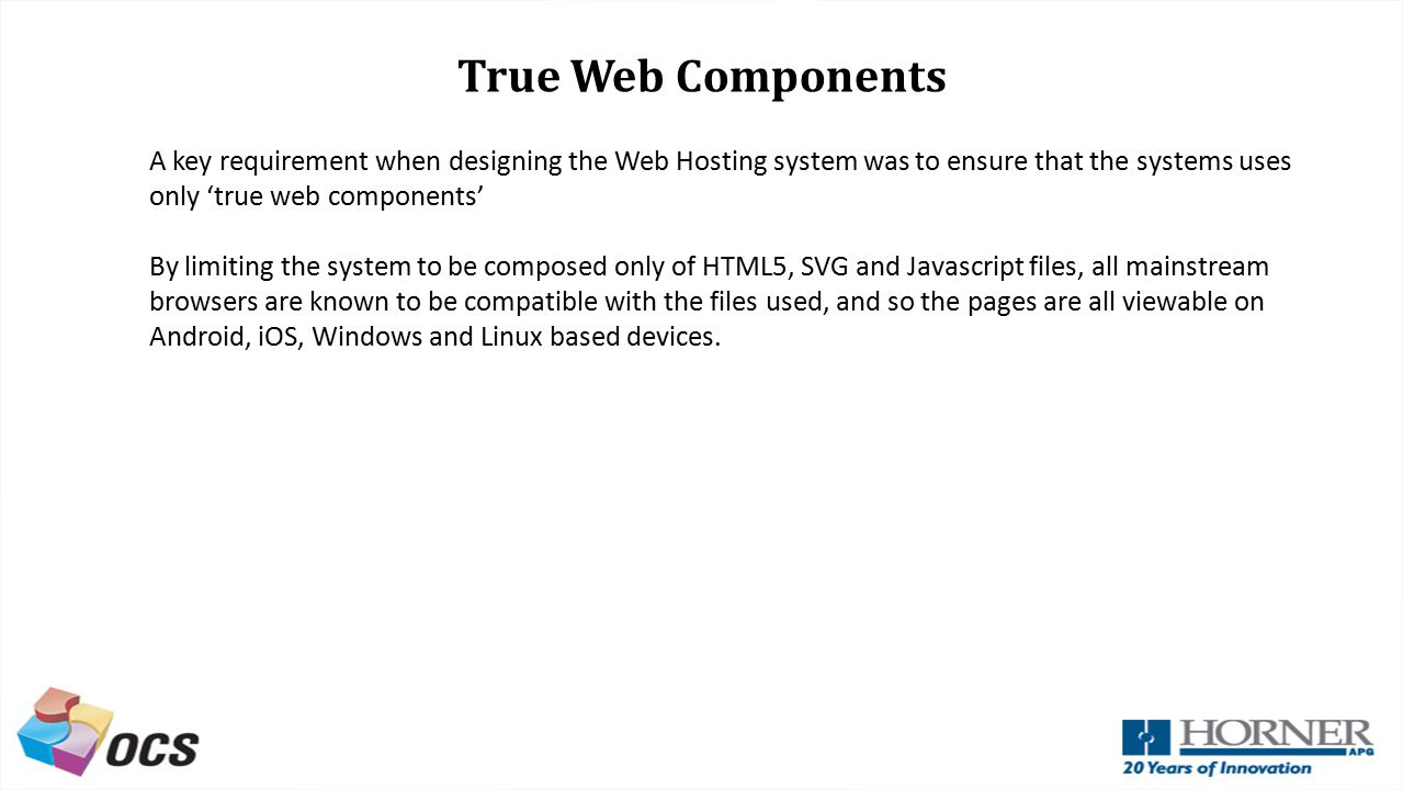 True Web Components A key requirement when designing the Web Hosting system was to ensure that the systems uses only 'true web components'