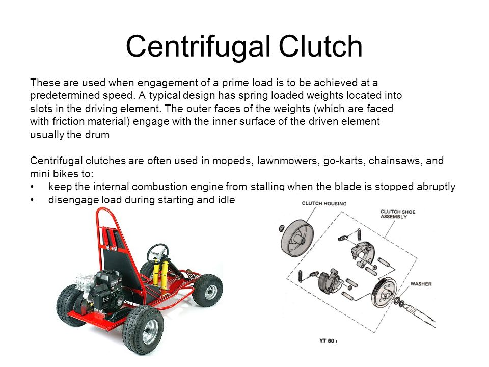 Centrifugal Clutch These are used when engagement of a prime load is to be achieved at a.