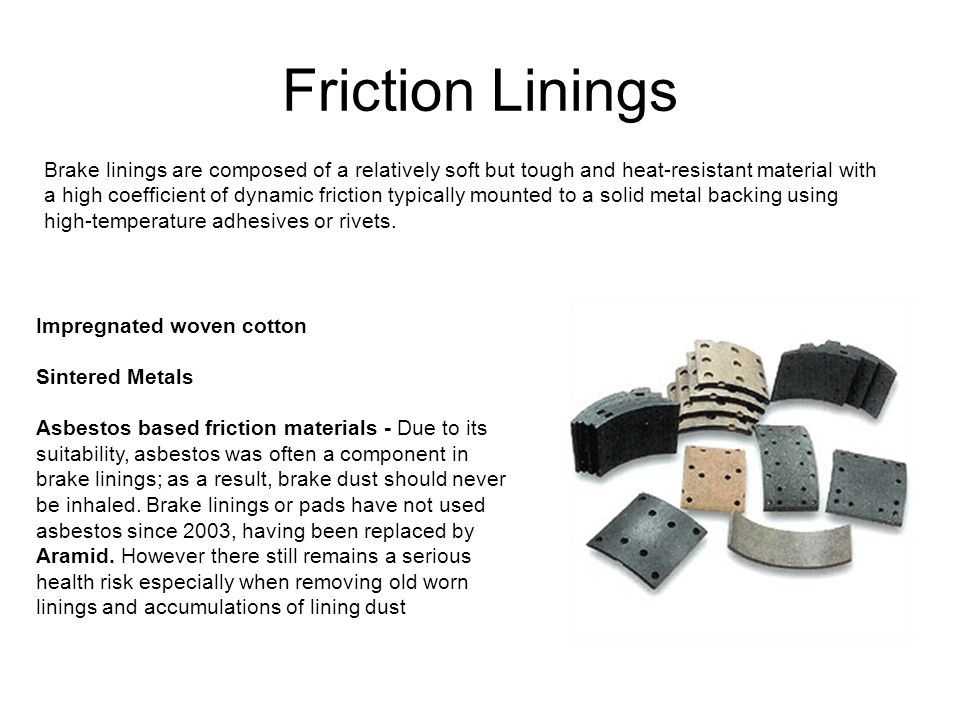 Friction Linings Brake linings are composed of a relatively soft but tough and heat-resistant material with.