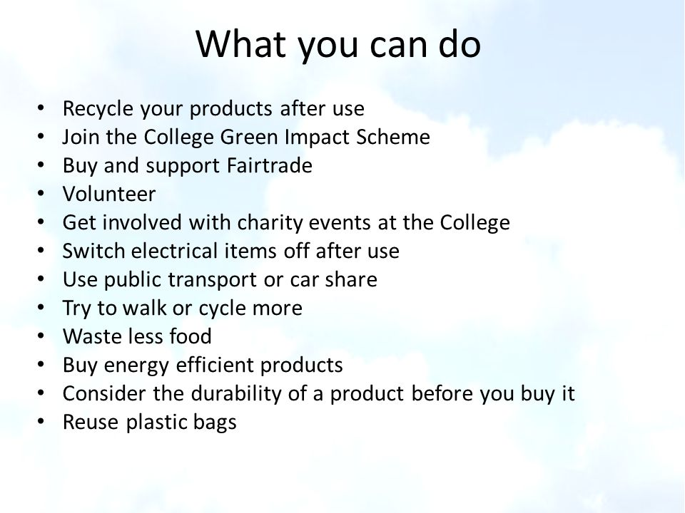 What you can do Recycle your products after use