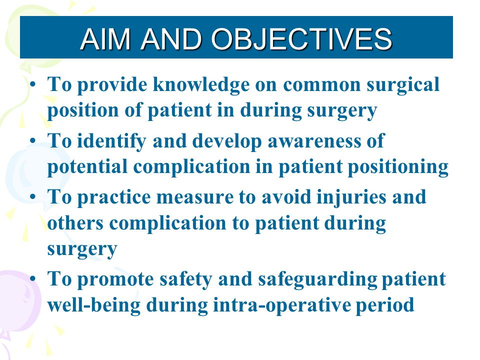 AIM AND OBJECTIVES To provide knowledge on common surgical position of patient in during surgery.
