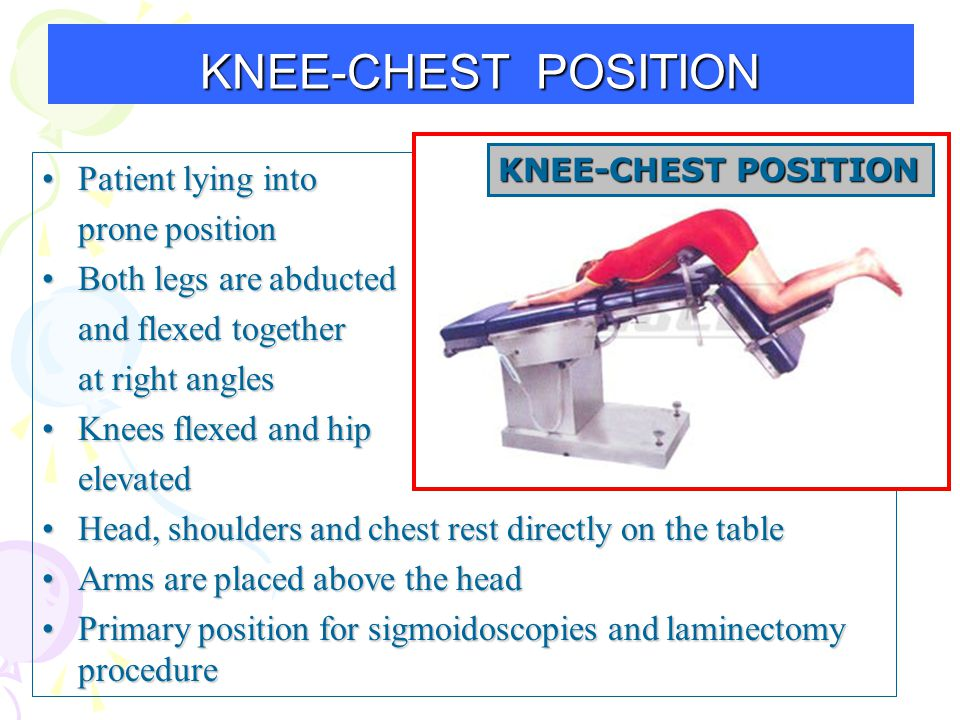 KNEE-CHEST POSITION Patient lying into prone position