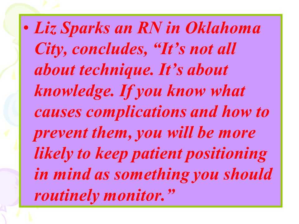 Liz Sparks an RN in Oklahoma City, concludes, It's not all about technique.