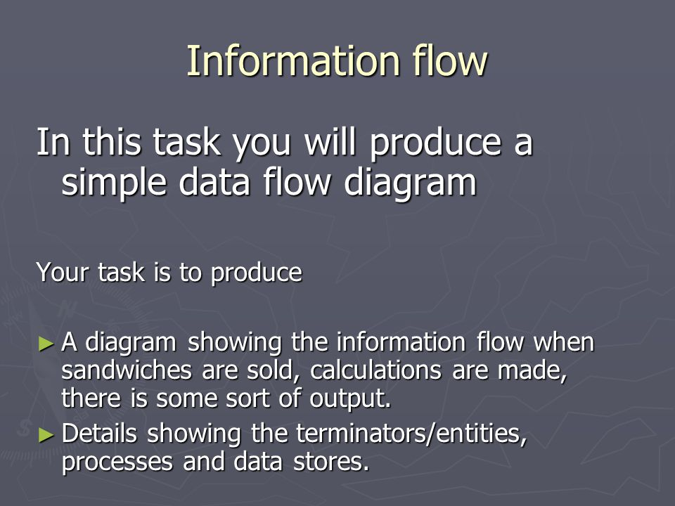 Information flow In this task you will produce a simple data flow diagram. Your task is to produce.