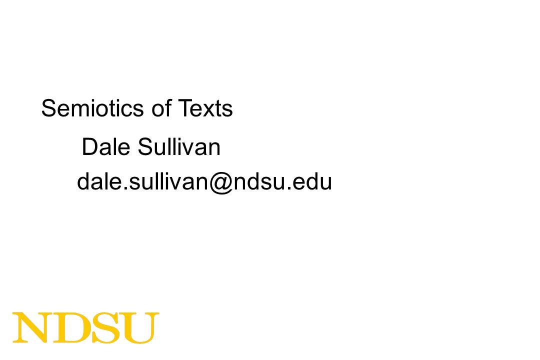 Semiotics of Texts Dale Sullivan dale.sullivan@ndsu.edu