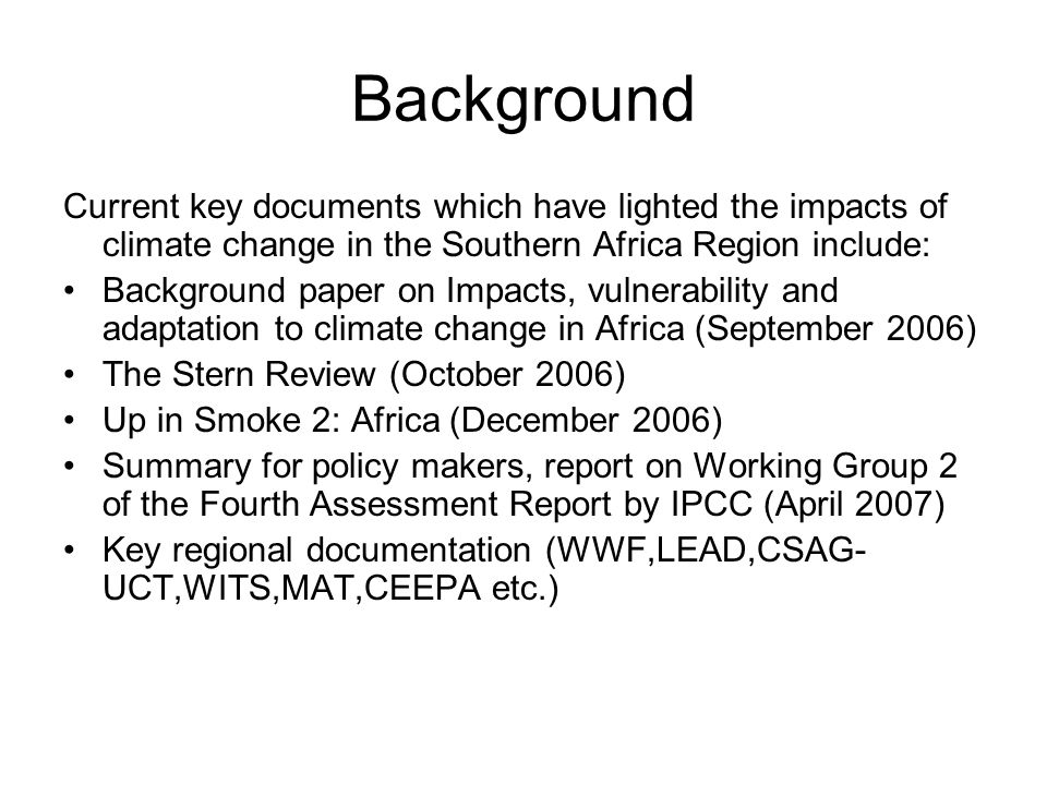 Background Current key documents which have lighted the impacts of climate change in the Southern Africa Region include: