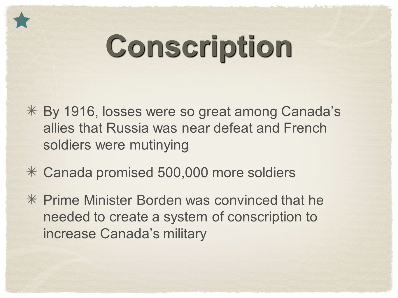 Conscription By 1916, losses were so great among Canada's allies that Russia was near defeat and French soldiers were mutinying.