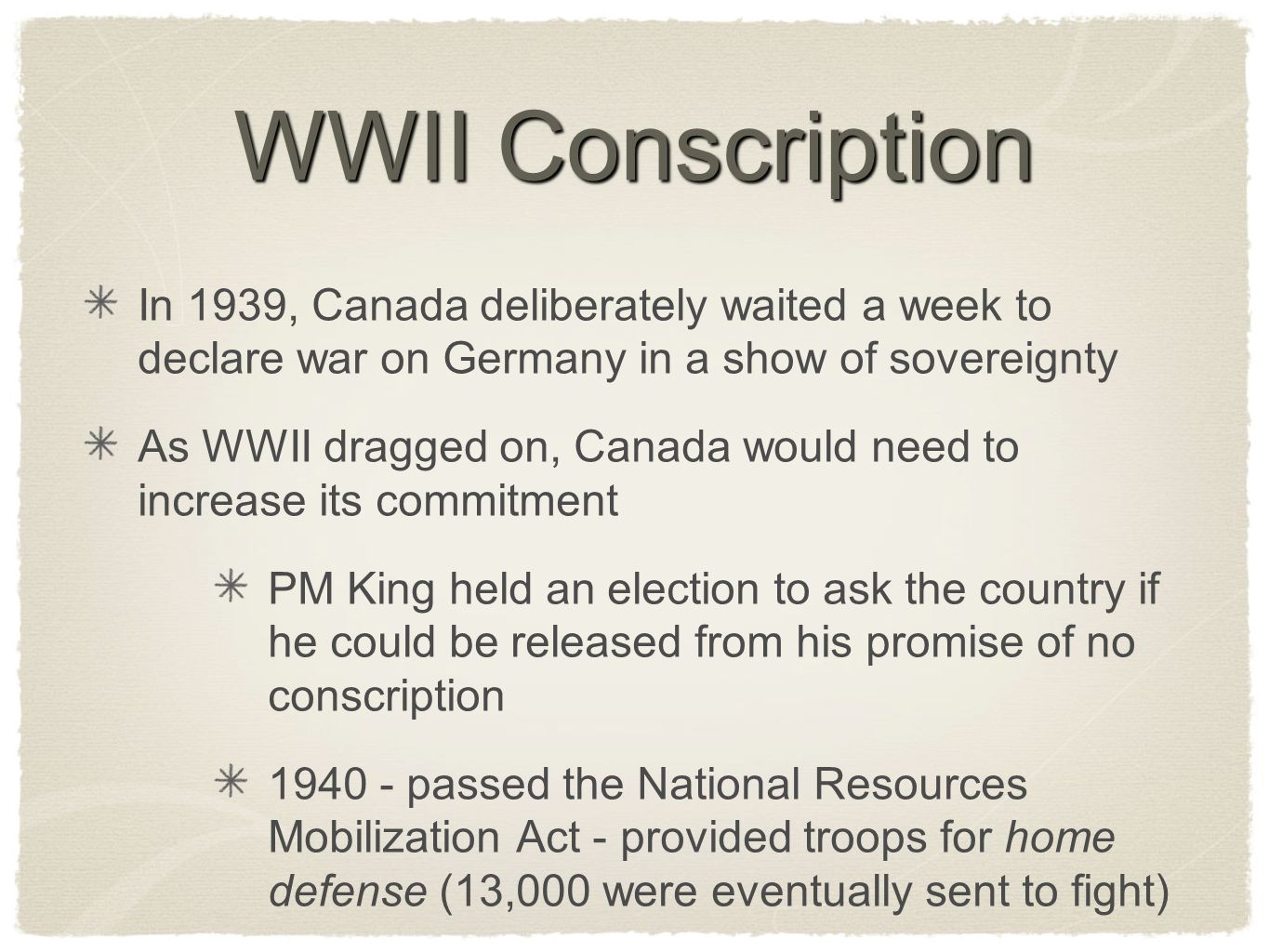 WWII Conscription In 1939, Canada deliberately waited a week to declare war on Germany in a show of sovereignty.
