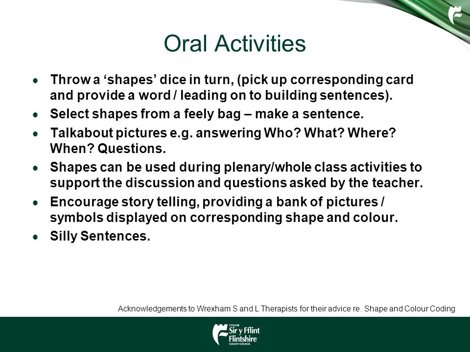 Oral Activities Throw a 'shapes' dice in turn, (pick up corresponding card and provide a word / leading on to building sentences).