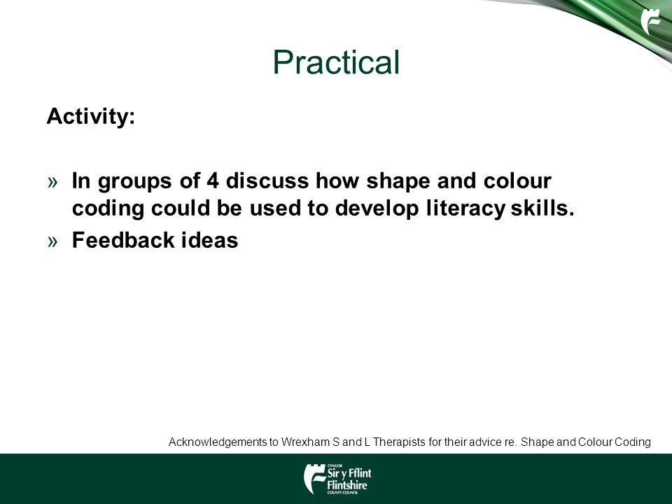 Practical Activity: In groups of 4 discuss how shape and colour coding could be used to develop literacy skills.