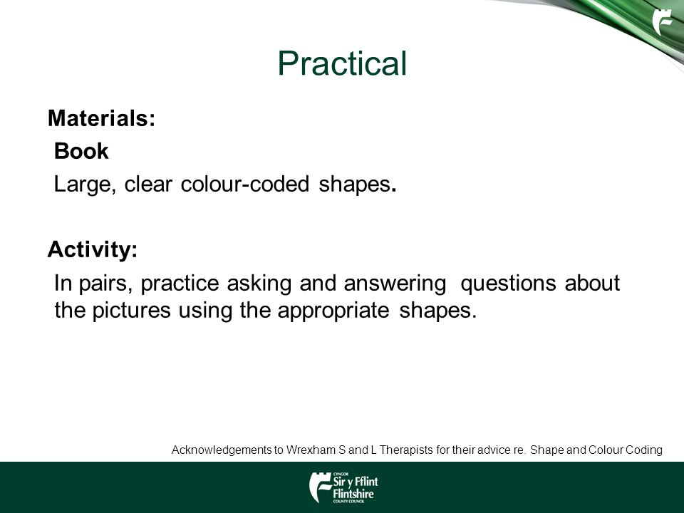 Practical Materials: Book Large, clear colour-coded shapes. Activity: