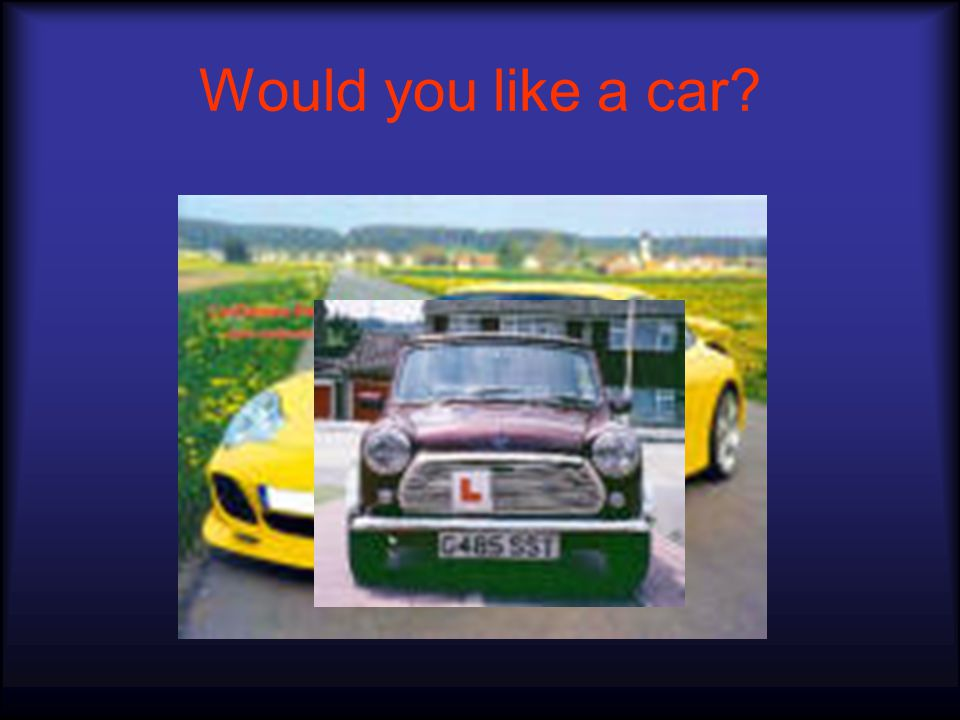 Would you like a car