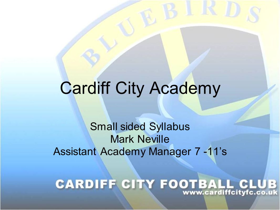 Small sided Syllabus Mark Neville Assistant Academy Manager 7 -11's