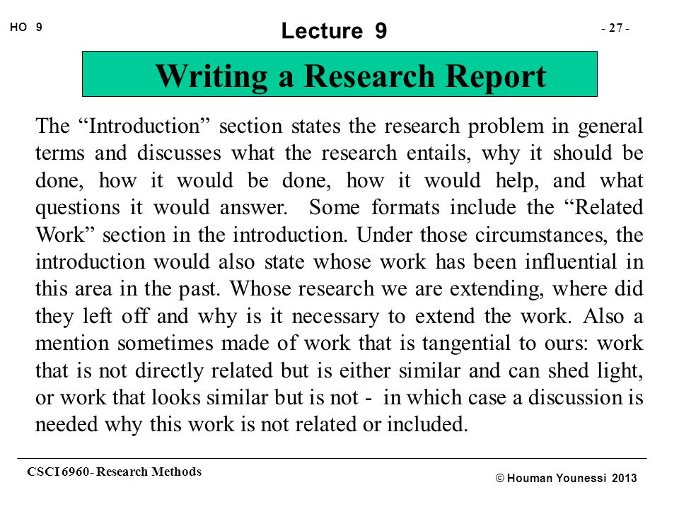 The Introduction section states the research problem in general terms and discusses what the research entails, why it should be done, how it would be done, how it would help, and what questions it would answer.