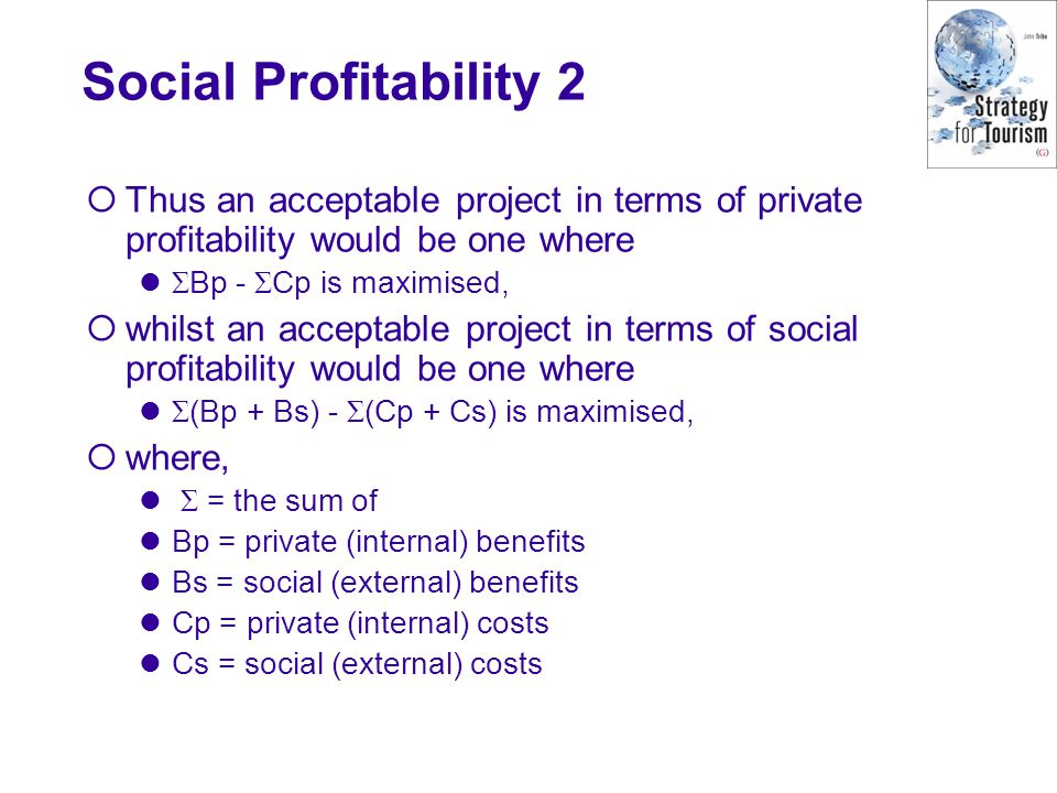 Social Profitability 2 Thus an acceptable project in terms of private profitability would be one where.