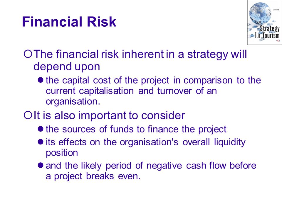Financial Risk The financial risk inherent in a strategy will depend upon.