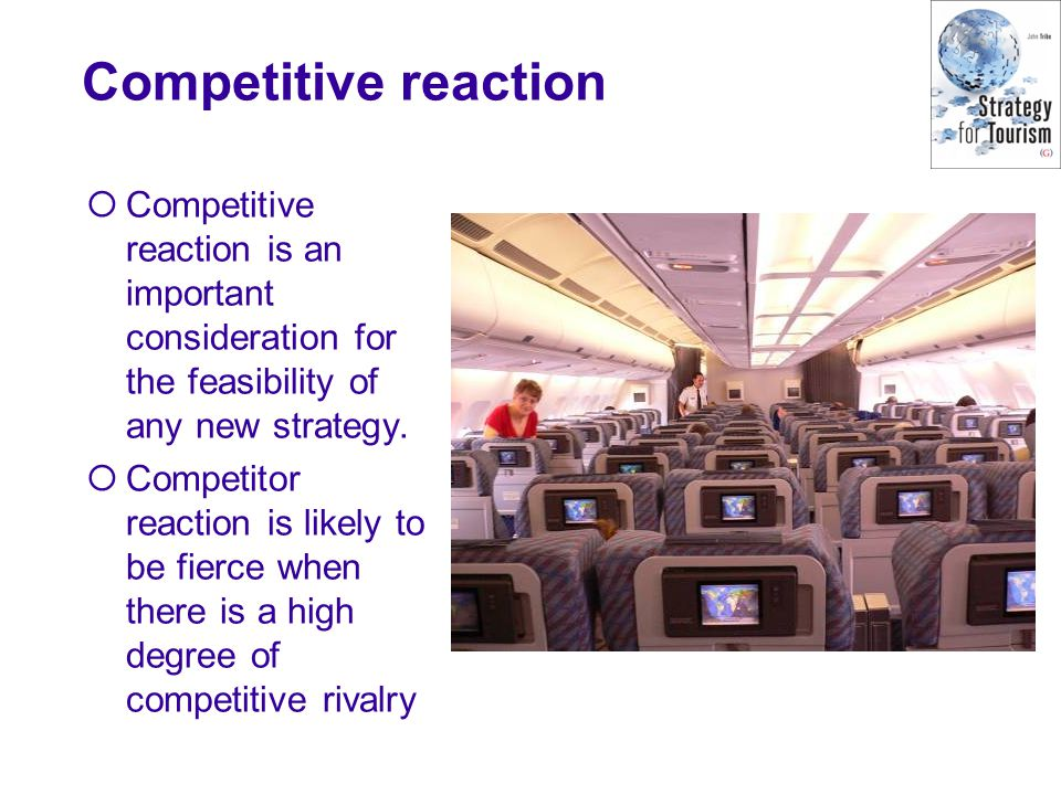 Competitive reaction Competitive reaction is an important consideration for the feasibility of any new strategy.