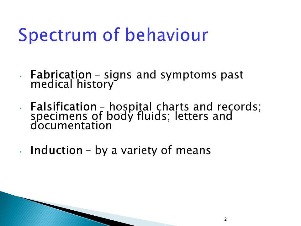 Spectrum of behaviour Fabrication – signs and symptoms past medical history.