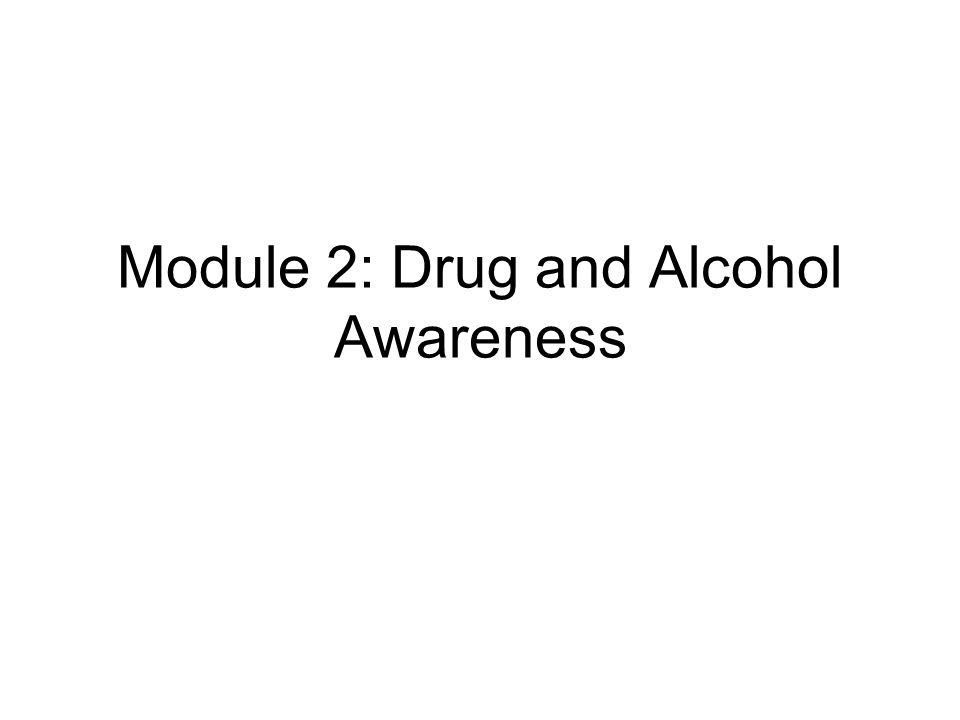 Module 2: Drug and Alcohol Awareness