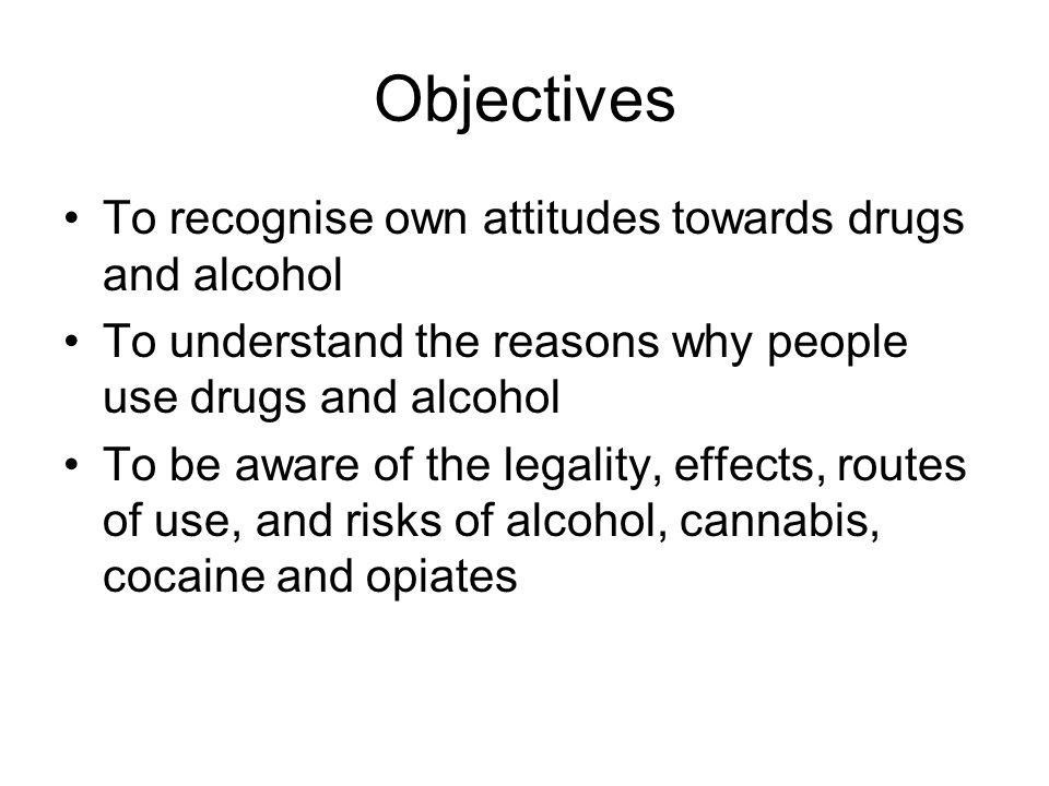 Objectives To recognise own attitudes towards drugs and alcohol