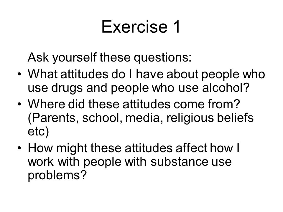 Exercise 1 Ask yourself these questions: