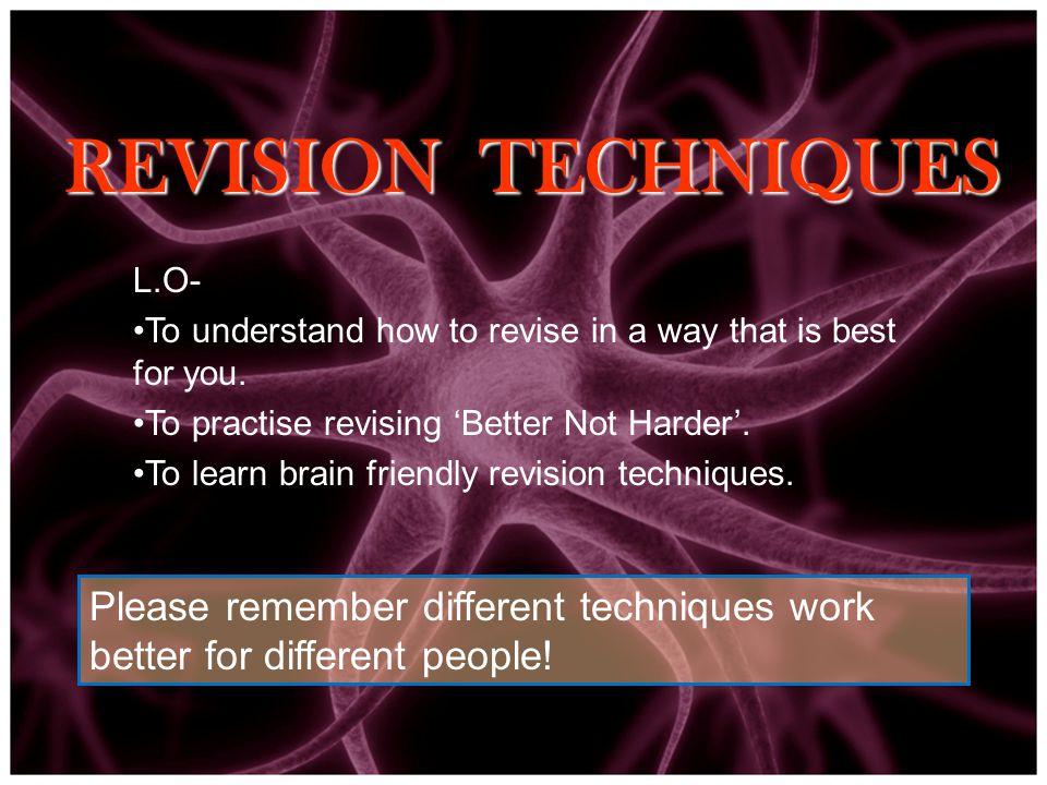 REVISION TECHNIQUES Please remember different techniques work