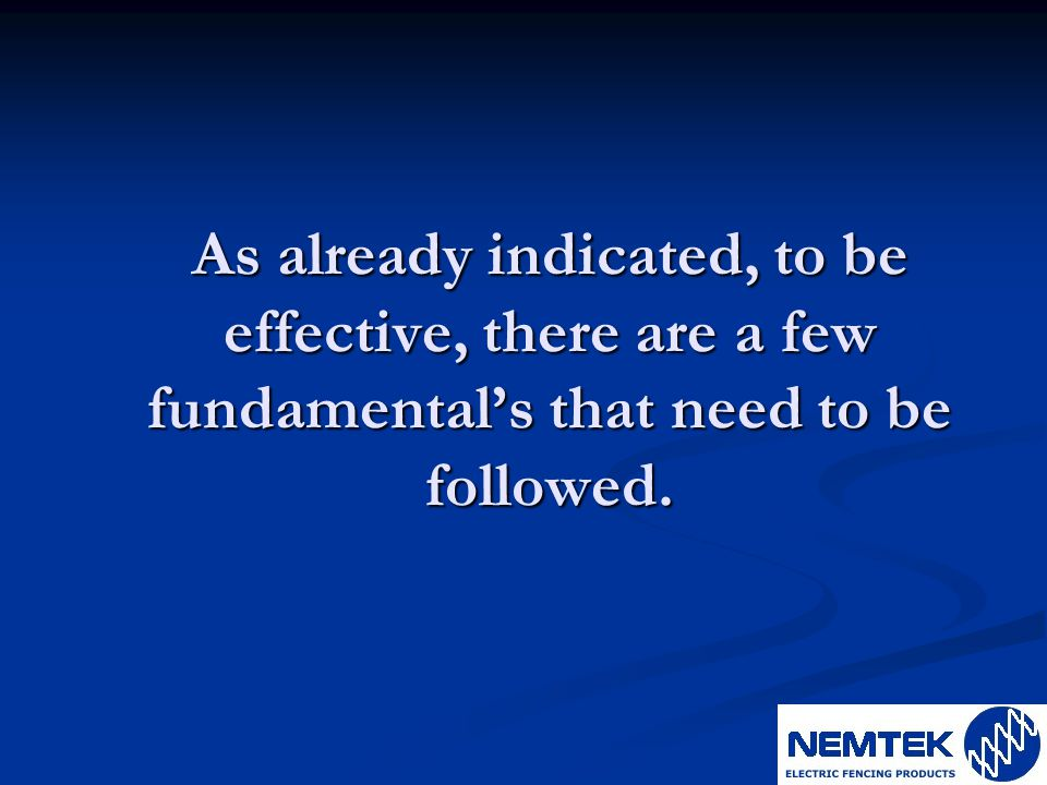 As already indicated, to be effective, there are a few fundamental's that need to be followed.