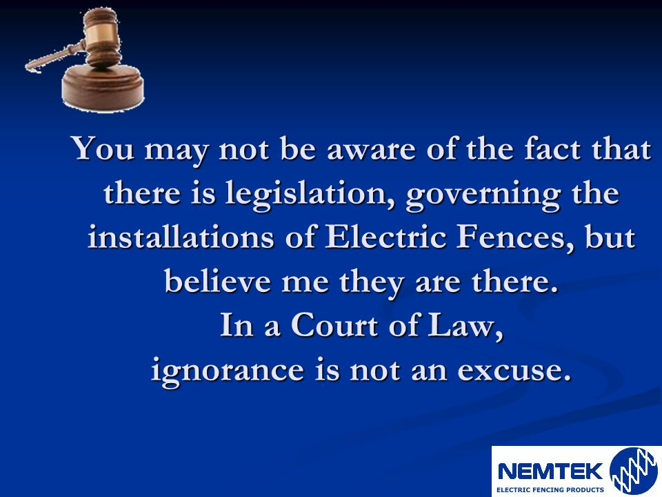 You may not be aware of the fact that there is legislation, governing the installations of Electric Fences, but believe me they are there.