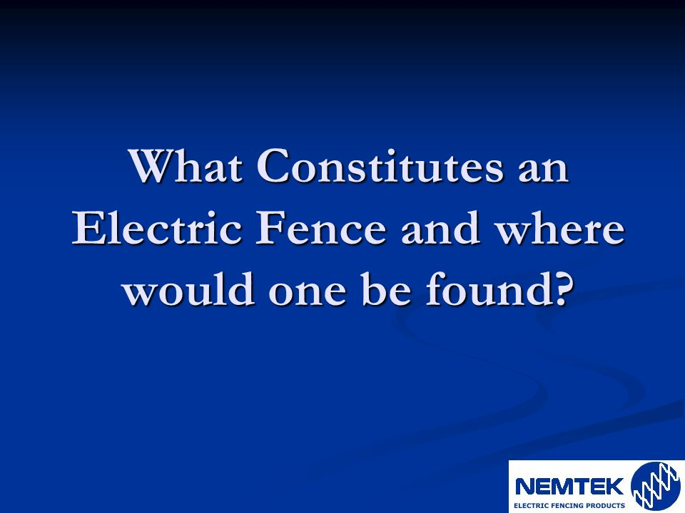 What Constitutes an Electric Fence and where would one be found