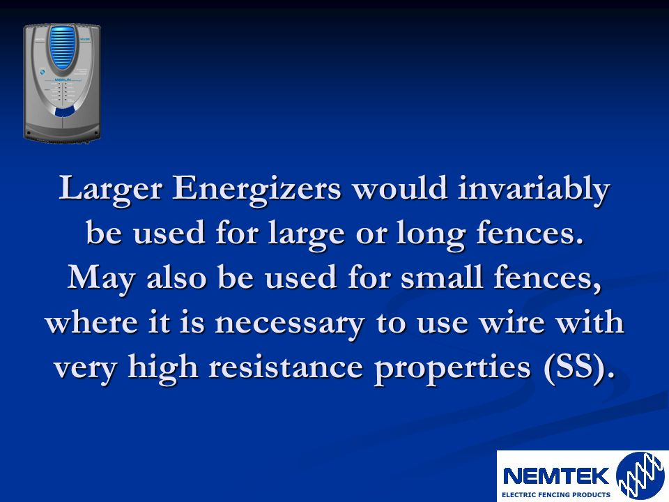 Larger Energizers would invariably be used for large or long fences