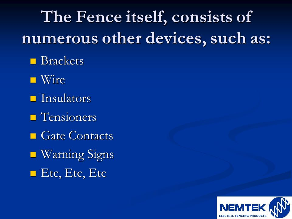 The Fence itself, consists of numerous other devices, such as: