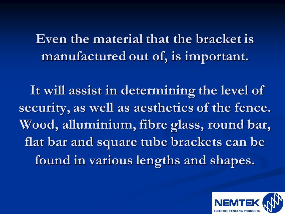 Even the material that the bracket is manufactured out of, is important.