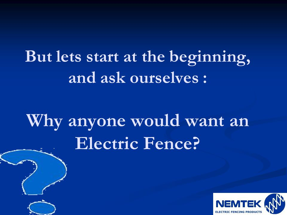 But lets start at the beginning, and ask ourselves : Why anyone would want an Electric Fence